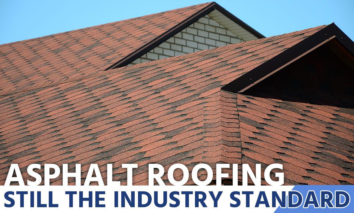 asphalt roofing, still the industry standard